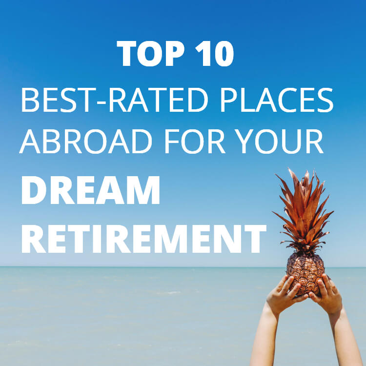 Infographic: Top 10 Best-Rated Places Abroad for Your Dream Retirement